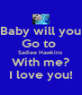 Baby will you Go to  Sadiee Hawkins  With me? I love you! - Personalised Poster A4 size