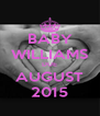 BABY WILLIAMS DUE AUGUST 2015 - Personalised Poster A4 size