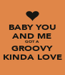 BABY YOU AND ME GOT A GROOVY KINDA LOVE - Personalised Poster A4 size