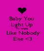 Baby You Light Up My World  Like Nobody  Else <3 - Personalised Poster A4 size