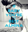 BABY YOU'RE THE BEST ALMİNA - Personalised Poster A4 size