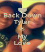 Back Down Tylar IS My Love - Personalised Poster A4 size