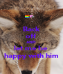 Back off AND let me be  happy with him - Personalised Poster A4 size