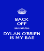 BACK OFF BECAUSE DYLAN O'BRIEN IS MY BAE - Personalised Poster A4 size