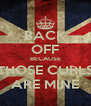 BACK OFF BECAUSE THOSE CURLS ARE MINE - Personalised Poster A4 size