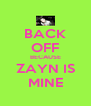 BACK OFF BECAUSE ZAYN IS MINE - Personalised Poster A4 size