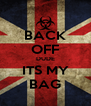 BACK OFF DUDE ITS MY BAG - Personalised Poster A4 size