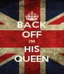 BACK OFF I'M HIS QUEEN - Personalised Poster A4 size