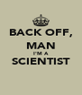 BACK OFF, MAN I'M A SCIENTIST  - Personalised Poster A4 size