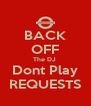 BACK OFF The DJ  Dont Play REQUESTS - Personalised Poster A4 size