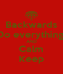 Backwards Do everything  AND Calm Keep - Personalised Poster A4 size