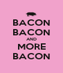 BACON BACON AND MORE BACON - Personalised Poster A4 size