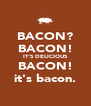 BACON? BACON! IT'S DELICIOUS BACON! it's bacon. - Personalised Poster A4 size