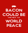 BACON COULD BE THE KEY TO WORLD PEACE - Personalised Poster A4 size