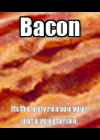 Bacon Its the only reason your not a vegetarian - Personalised Poster A4 size