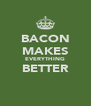 BACON MAKES EVERYTHING BETTER  - Personalised Poster A4 size