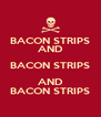 BACON STRIPS AND BACON STRIPS AND BACON STRIPS - Personalised Poster A4 size