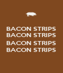 BACON STRIPS BACON STRIPS  BACON STRIPS BACON STRIPS - Personalised Poster A4 size