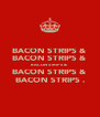 BACON STRIPS & BACON STRIPS & BACON STRIPS & BACON STRIPS & BACON STRIPS . - Personalised Poster A4 size