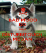 BAD MOOD DO NOT DISTURB/TOUCH  MEGAN  - Personalised Poster A4 size