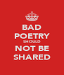 BAD POETRY SHOULD NOT BE SHARED - Personalised Poster A4 size
