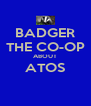 BADGER THE CO-OP ABOUT ATOS  - Personalised Poster A4 size