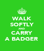WALK SOFTLY AND CARRY A BADGER - Personalised Poster A4 size