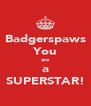Badgerspaws You are a SUPERSTAR! - Personalised Poster A4 size