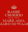 BADHI  CHOKRIO MANE LINEO MARE AMA MARO SO WAAK - Personalised Poster A4 size