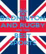 BADMINTON AND RUGBY ARE THE BEST SPORTS - Personalised Poster A4 size