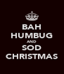 BAH HUMBUG AND SOD CHRISTMAS - Personalised Poster A4 size