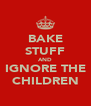 BAKE STUFF AND IGNORE THE CHILDREN - Personalised Poster A4 size