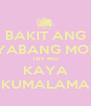 BAKIT ANG YABANG MO? TRY MO KAYA KUMALAMA - Personalised Poster A4 size