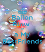 Ballon Blow  to a My BestFriends - Personalised Poster A4 size