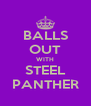 BALLS OUT WITH STEEL PANTHER - Personalised Poster A4 size