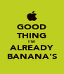 GOOD THING I'M ALREADY BANANA'S - Personalised Poster A4 size