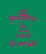 BANDZ A MAKE HER DANCE - Personalised Poster A4 size
