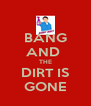 BANG AND  THE DIRT IS GONE - Personalised Poster A4 size