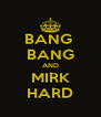 BANG  BANG AND MIRK HARD - Personalised Poster A4 size