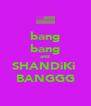 bang bang and SHANDiKi  BANGGG - Personalised Poster A4 size
