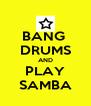 BANG  DRUMS AND PLAY SAMBA - Personalised Poster A4 size