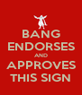 BANG ENDORSES AND APPROVES THIS SIGN - Personalised Poster A4 size