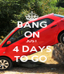 BANG ON JUST 4 DAYS TO GO  - Personalised Poster A4 size