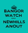 BANGOR WATCH  OUT  NEWHILLS ANOUT - Personalised Poster A4 size