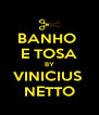 BANHO  E TOSA BY VINICIUS  NETTO - Personalised Poster A4 size