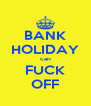 BANK HOLIDAY can FUCK OFF - Personalised Poster A4 size