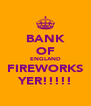 BANK OF ENGLAND FIREWORKS YER!!!!! - Personalised Poster A4 size