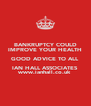 BANKRUPTCY COULD IMPROVE YOUR HEALTH GOOD ADVICE TO ALL IAN HALL ASSOCIATES www.ianhall.co.uk - Personalised Poster A4 size