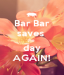 Bar Bar saves  the  day AGAIN! - Personalised Poster A4 size