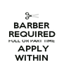 BARBER REQUIRED FULL OR PART TIME  APPLY WITHIN - Personalised Poster A4 size